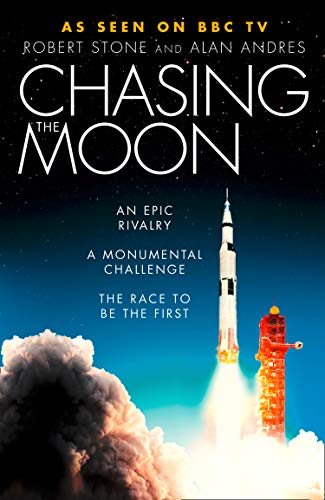Chasing the Moon: The Story of the Space Race - from Arthur C. Clarke to the Apollo Landings (Chris Hadfield Guide To Life On Earth)