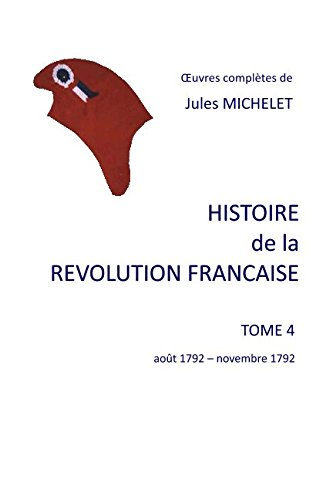 HISTOIRE DE LA REVOLUTION FRANCAISE: Tome 4  août 1792 - novembre 1792 (French Edition) (Jules Michelet History Of The French Revolution)