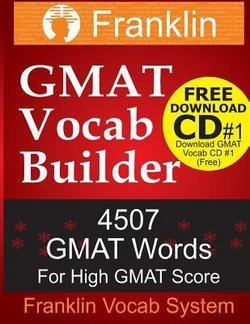 Franklin GMAT Vocab Builder : 4507 GMAT Words for High GMAT Score: Free Download CD #1 of 22 CDs of GMAT Vocabulary (Paperback)--by Franklin Vocab System [2014 Edition]