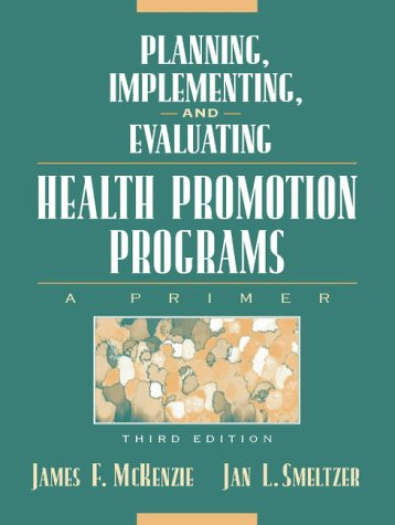 Planning, Implementing, and Evaluating Health Promotion Programs: A Primer (3rd Edition) (Health Program Planning And Evaluation 3rd Edition)