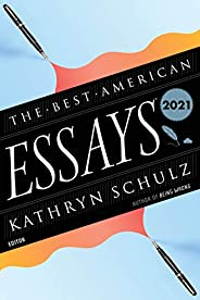 The Best American Essays 2021 (The Best American Series ®)