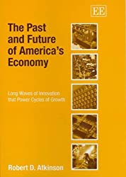 The Past And Future of America's Economy: Long Waves of Innovation That Power Cycles of Growth