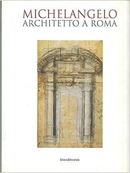 michelangelo architetto a roma michelangelo architect in rome