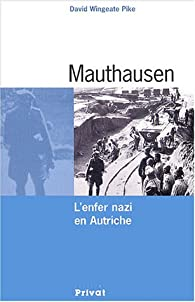 Mauthausen : L'enfer nazi en Autriche par David Wingeate Pike