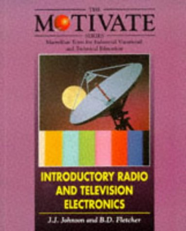 Introductory Radio and Television Electronics (MOTIVATE (Macmillan Texts for Industrial Vocational and Technical Education)) (MOTIVATE (Macmillan ... Industrial Vocational & Technical Education)) (Television Electronics)