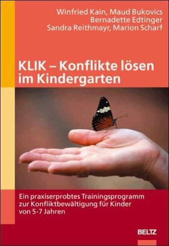 KLIK - Konflikte lösen im Kindergarten: Ein praxiserprobtes Trainingsprogramm zur Konfliktbewältigung für Kinder von 5-7 Jahren