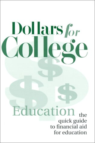 Dollars for College: The Quick Guide to Financial Aid for Education
