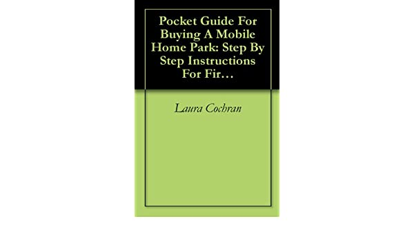Amazon Pocket Guide For Buying A Mobile Home Park Step By Instructions First Time Investors EBook Laura Cochran Joe Manning Kindle