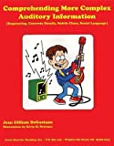 img - for Comprehending More Complex Auditory Information: Sequencing, Concrete Details, Subtle Clues, Social Language, Grades 3-7 book / textbook / text book