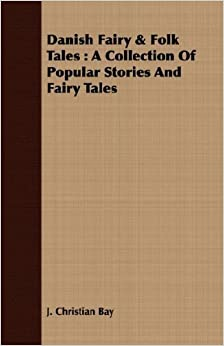 Book Danish Fairy & Folk Tales: A Collection Of Popular Stories And Fairy Tales by J. Christian Bay (2008-02-22)
