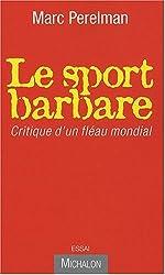 Le sport barbare : Critique d'un fléau mondial