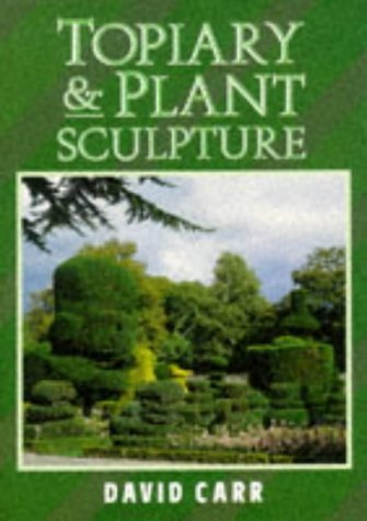 Topiary and Plant Sculpture: A Beginner's Step-by-step Guide by David Carr (1995-03-27) ()