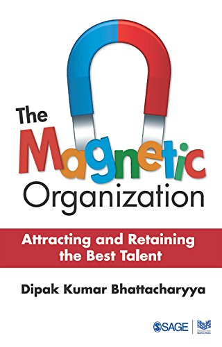 The Magnetic Organization: Attracting and Retaining the Best Talent (Attracting And Retaining The Best Employees)