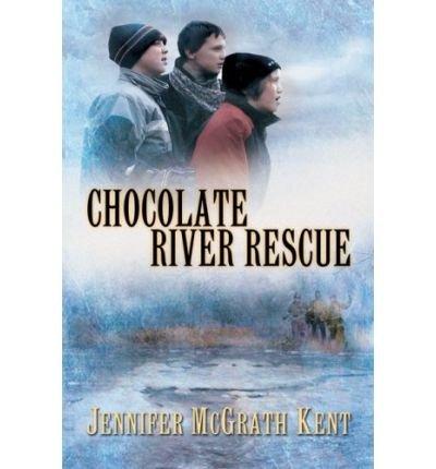 [ [ [ Chocolate River Rescue [ CHOCOLATE RIVER RESCUE ] By Kent, Jennifer McGrath ( Author )Sep-01-2007 Paperback pdf epub