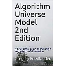 Algorithm Universe Model 2nd Edition: A brief description of the origin and effects of dimension