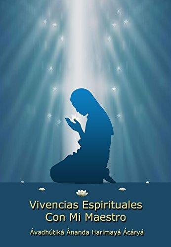 Descargar Libro Vivencias Espirituales Con Mi Maestro AvadhÚtika Ánanda HarimayÁ ÁcÁryÁ
