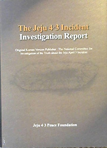 THE JEJU 4-3 INCIDENT INVESTIGATION REPORT Original Korean Version Publisher : The National Committee for investigation of the truth about jeju April 3 incident