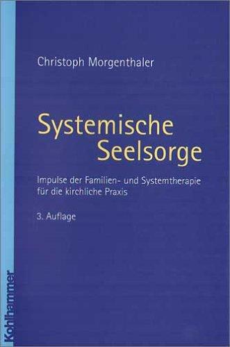 Systemische Seelsorge. Impulse der Familien- und Systemtherapie für die kirchliche Praxis