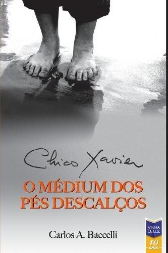 Chico Xavier, O Médium DOS Pés Descalços (Segundo Livro Da Série Biografias de Chico Xavier) (Portuguese Edition)