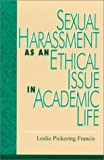 Sexual Harrassment As an Ethical Issue in Academic Life, Leslie Pickering Francis, 084768170X
