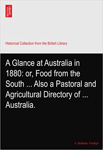 Book A Glance at Australia in 1880: or, Food from the South ... Also a Pastoral and Agricultural Directory of ... Australia.