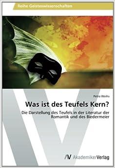 Book Was ist des Teufels Kern?: Die Darstellung des Teufels in der Literatur der Romantik und des Biedermeier