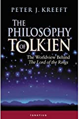 The Philosophy of Tolkien: The Worldview Behind the Lord of the Rings Paperback