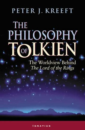 The Philosophy of Tolkien: The Worldview Behind the Lord of the Rings [Peter Kreeft] (Tapa Blanda)