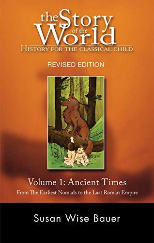 (The Story of the World: History for the Classical Child: Volume 1: Ancient Times: From the Earliest Nomads to the Last Roman Emperor, Revised Edition)