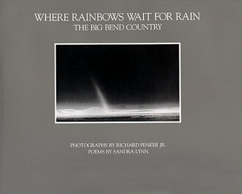 Where Rainbows Wait for Rain: The Big Bend Country