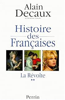 Histoire des Françaises. Tome 2 : La révolte par Decaux