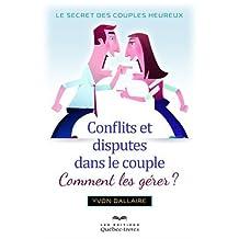 Conflits et disputes dans le couple, comment les gérer ?: Le secret des couples heureux