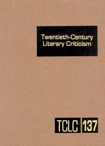 Twentieth-Century Literary Criticism, Vol. 137 pdf