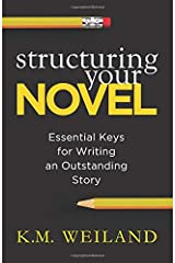 Structuring Your Novel: Essential Keys for Writing an Outstanding Story Paperback