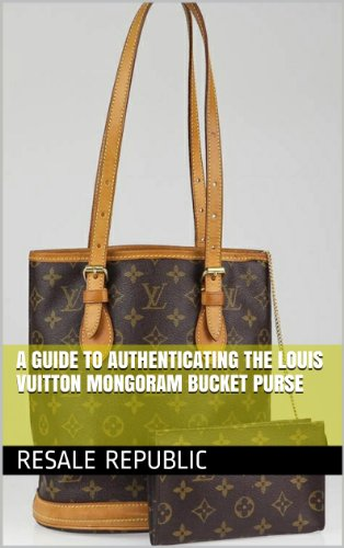 A Guide to Authenticating the Louis Vuitton Mongoram Bucket Purse (Authenticating Louis Vuitton Book 4) (Vuitton Louis Bucket)