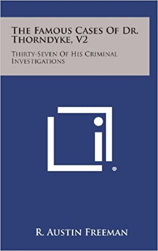 The Famous Cases of Dr. Thorndyke, V2: Thirty-Seven of His Criminal Investigations