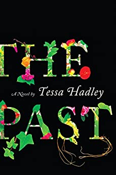 The Past: A Novel by [Hadley, Tessa]