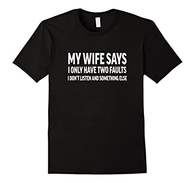 Mens My Wife Says I Only Have Two Faults Funny T-Shirt