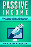 Passive Income: Use Other People's Money, Small Savings & Build Your Own ATM (Personal Finance) (Volume 2)