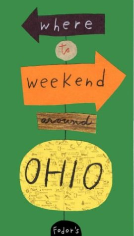 Fodor's Where To Weekend Around Ohio 1st Edition  Travel Guide Band 1
