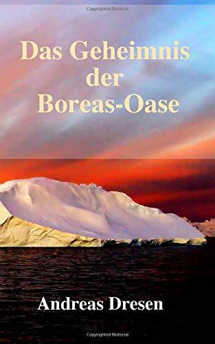 Das Geheimnis der Boreas-Oase: Ein Mystery-Thriller
