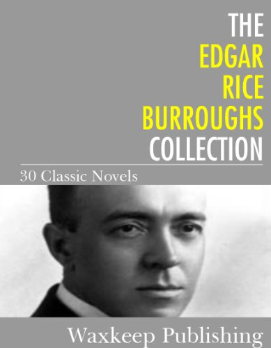 The Edgar Rice Burroughs Collection: 30 Classic Novels (Collection Rice)