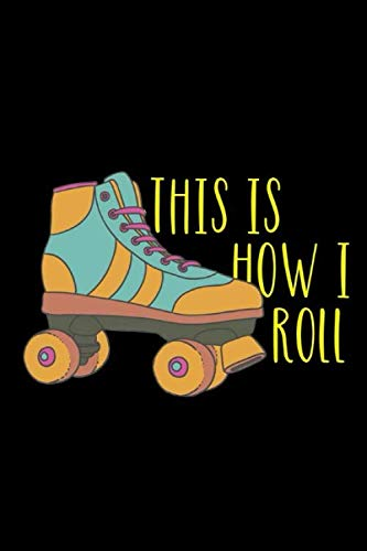 This Is How I Roll: Roller Skate Notebook Journal Composition Blank Lined Diary Notepad 120 Pages Paperback Black Black por Patterson AK, Louisa