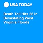 Death Toll Hits 26 in Devastating West Virginia Floods | Doug Stanglin,Doyle Rice