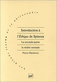 Introduction à l'éthique, de Spinoza : La Seconde partie, la réalité mentale par Pierre Macherey