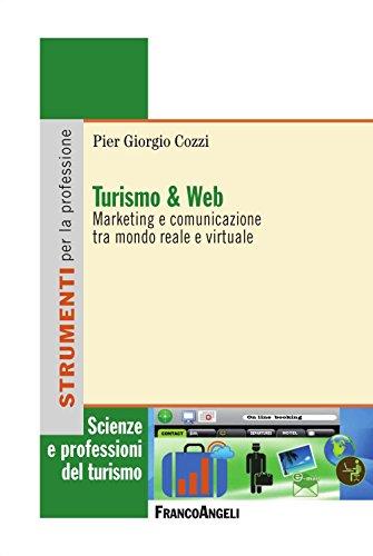 Download Turismo & Web. Marketing e comunicazione tra mondo reale e virtuale: Marketing e comunicazione tra mondo reale e virtuale (Scienze e professioni del turismo. Studi) (Italian Edition) Pdf
