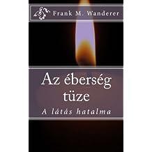 Az eberseg tuze: A látás hatalma (Hungarian Edition)