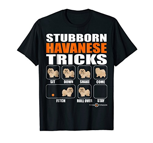 Stubborn Havanese Tricks Funny Havanese T-shirt