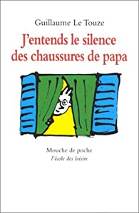 J'entends le silence des chaussures de papa par Guillaume Le Touze