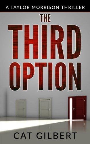 The Third Option  Taylor Morrison Series   Book 2  A Taylor Morrison Thriller   Volume 2